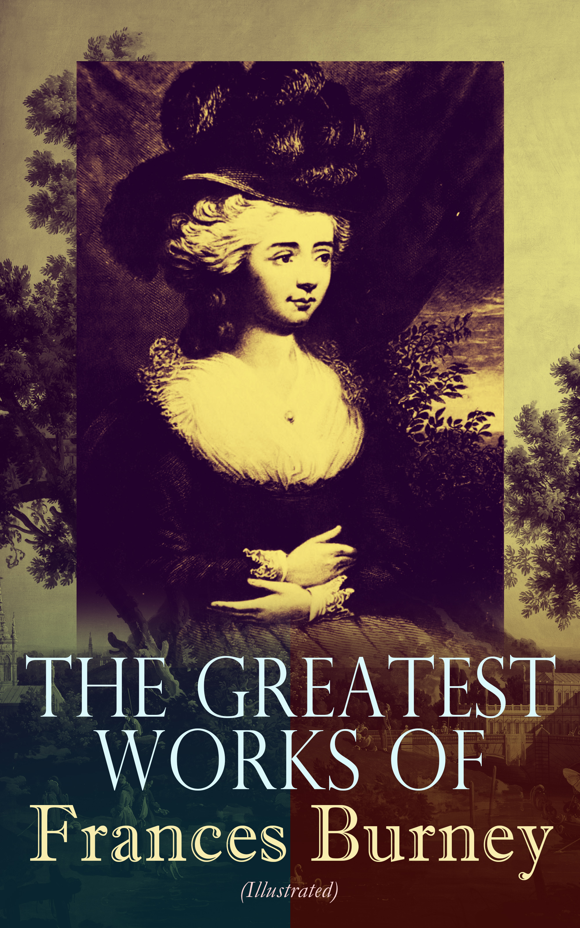 Frances Burney The Greatest Works of Frances Burney (Illustrated)