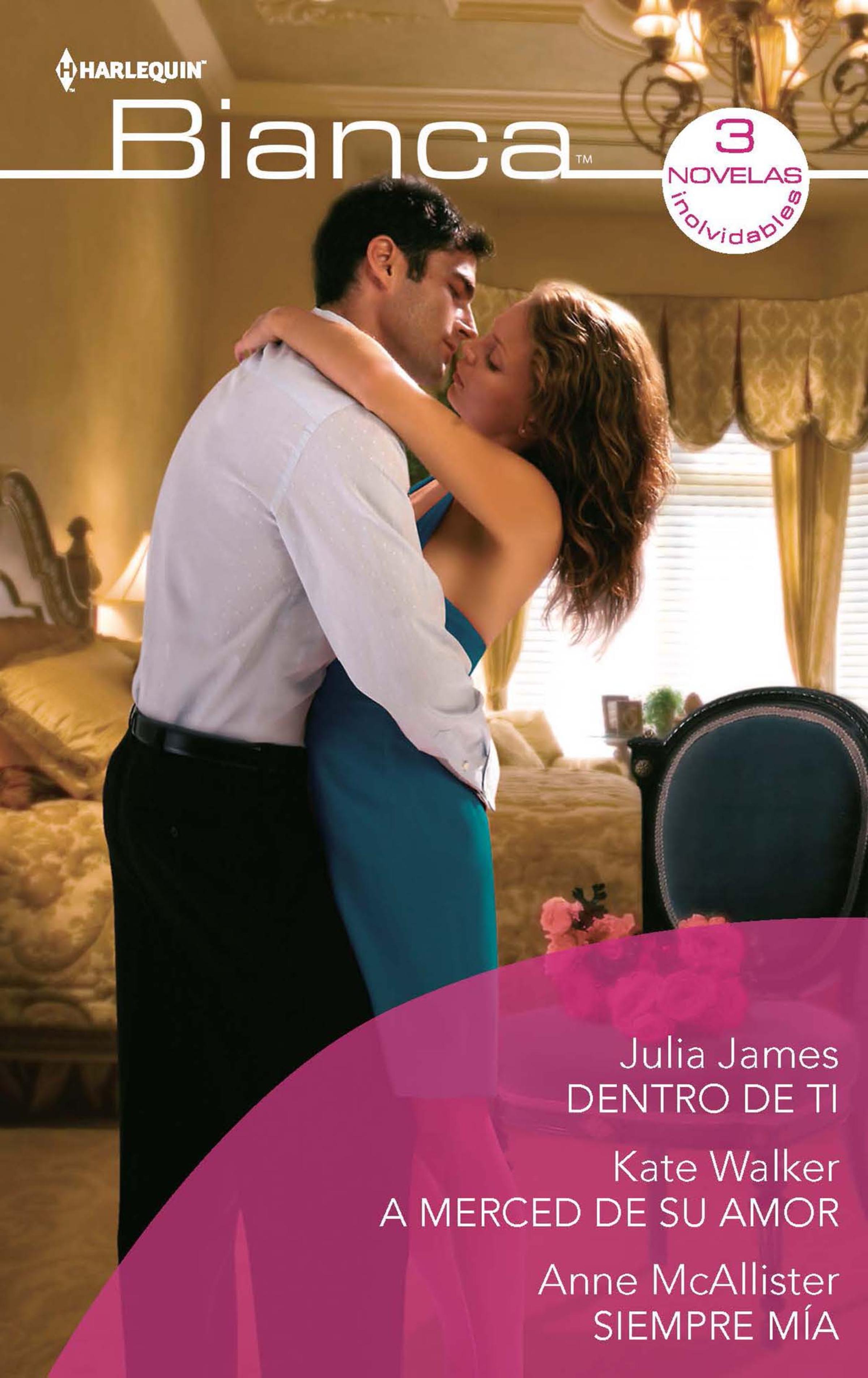 Julia James Dentro de ti - A merced de su amor - Siempre mía oxley james macdonald ti ti pu a boy of red river
