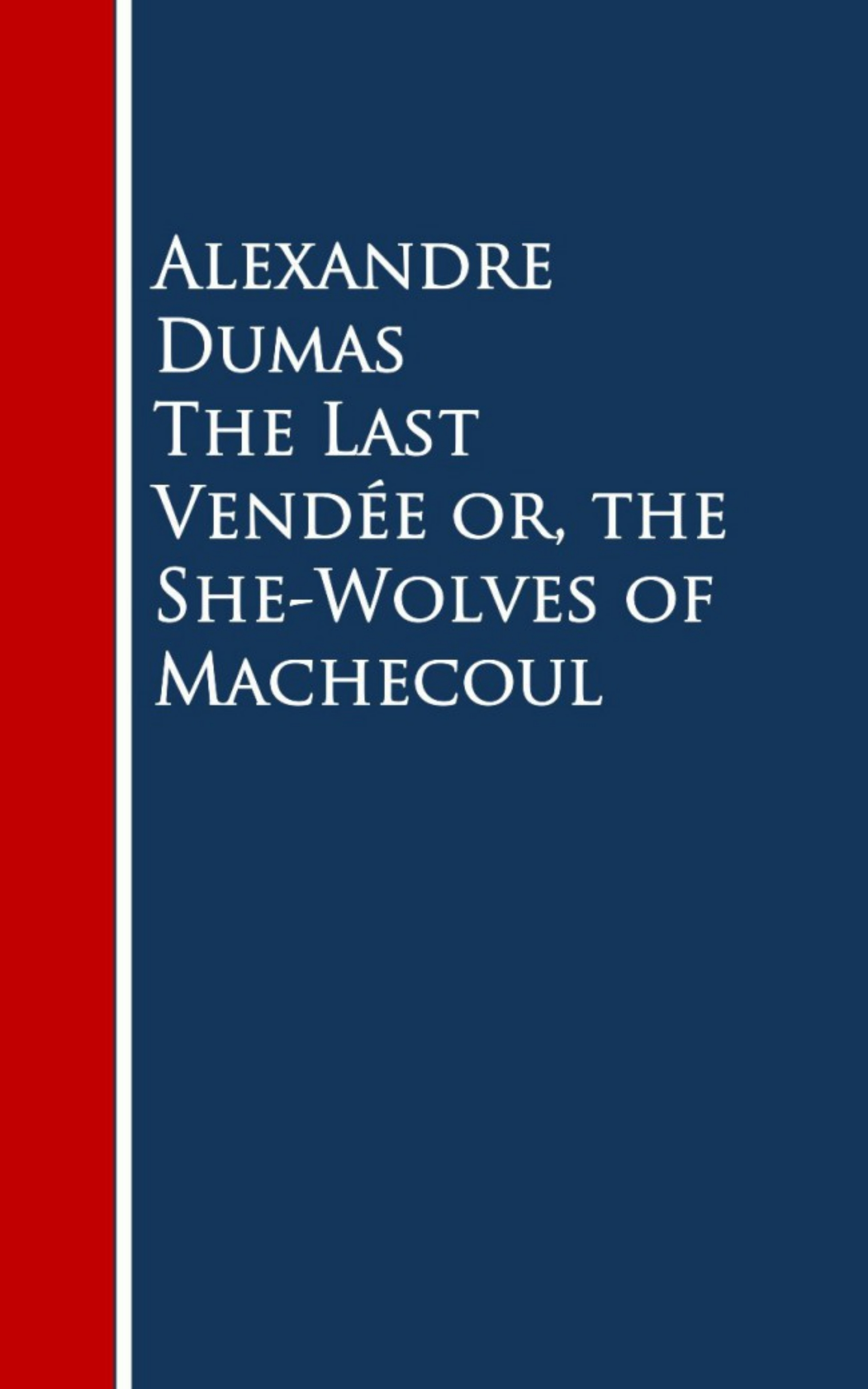 цена Alexandre Dumas The Last Vendee or, the She-Wolves of Machecoul онлайн в 2017 году
