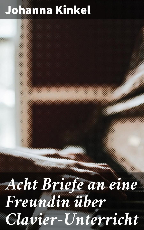 Johanna Kinkel Acht Briefe an eine Freundin über Clavier-Unterricht c kinkel gossamer waltz