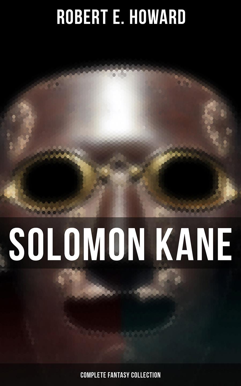 Robert E. Howard Solomon Kane - Complete Fantasy Collection цена и фото