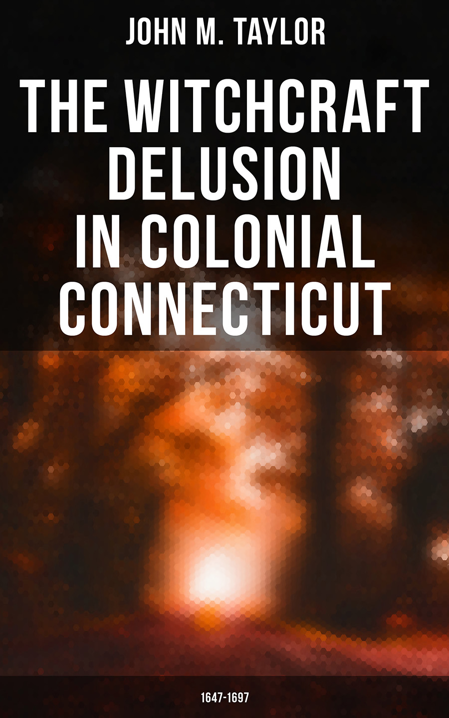 John M. Taylor The Witchcraft Delusion in Colonial Connecticut: 1647-1697 the colonial williamsburg tavern cookbook