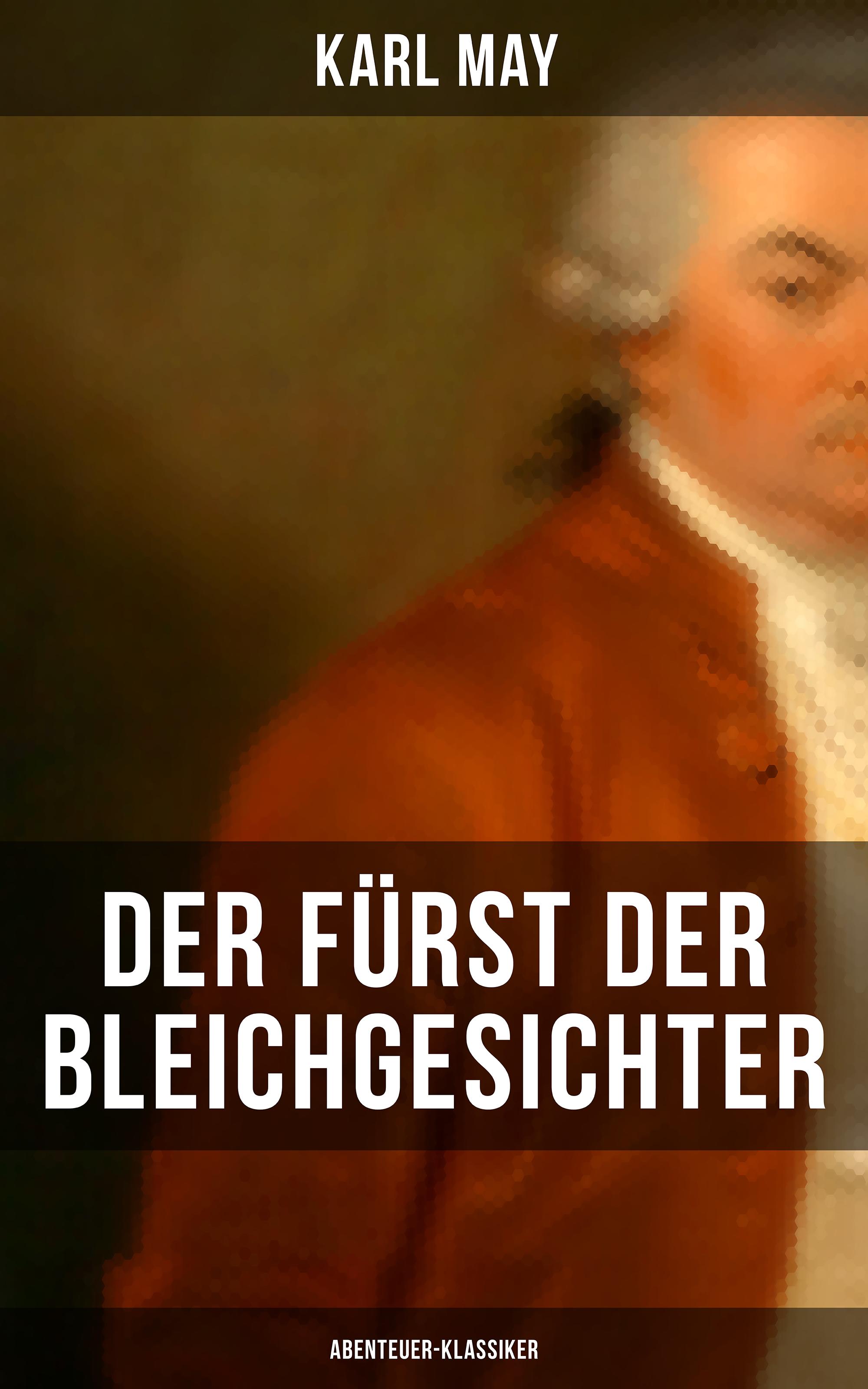 Karl May Der Fürst der Bleichgesichter (Abenteuer-Klassiker) james fenimore cooper der pfadfinder western klassiker
