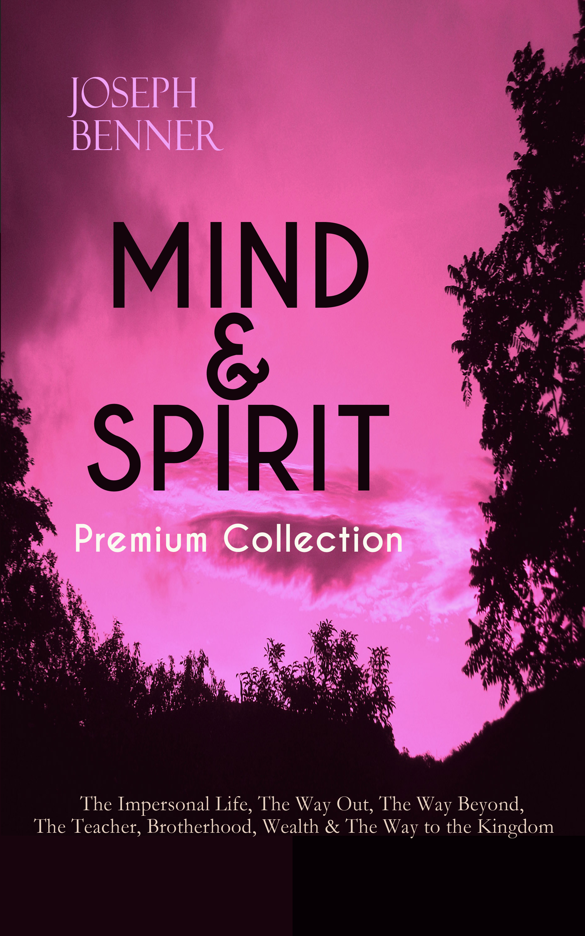 Joseph Benner MIND & SPIRIT Premium Collection: The Impersonal Life, The Way Out, The Way Beyond, The Teacher, Brotherhood, Wealth & The Way to the Kingdom топ спортивный eazy way eazy way mp002xw0zx2n