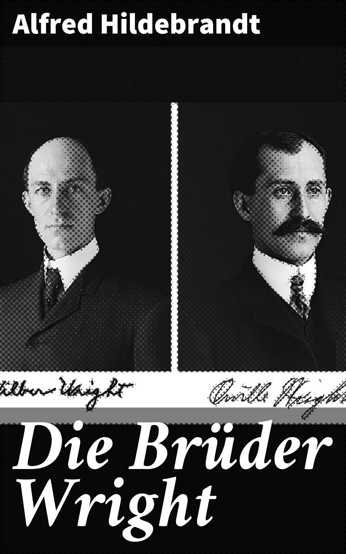 Alfred Hildebrandt Die Brüder Wright alfred hildebrandt die bruder wright