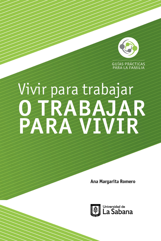 Ana Margarita Romero Vivir para trabajar o trabajar para vivir vivir adrede