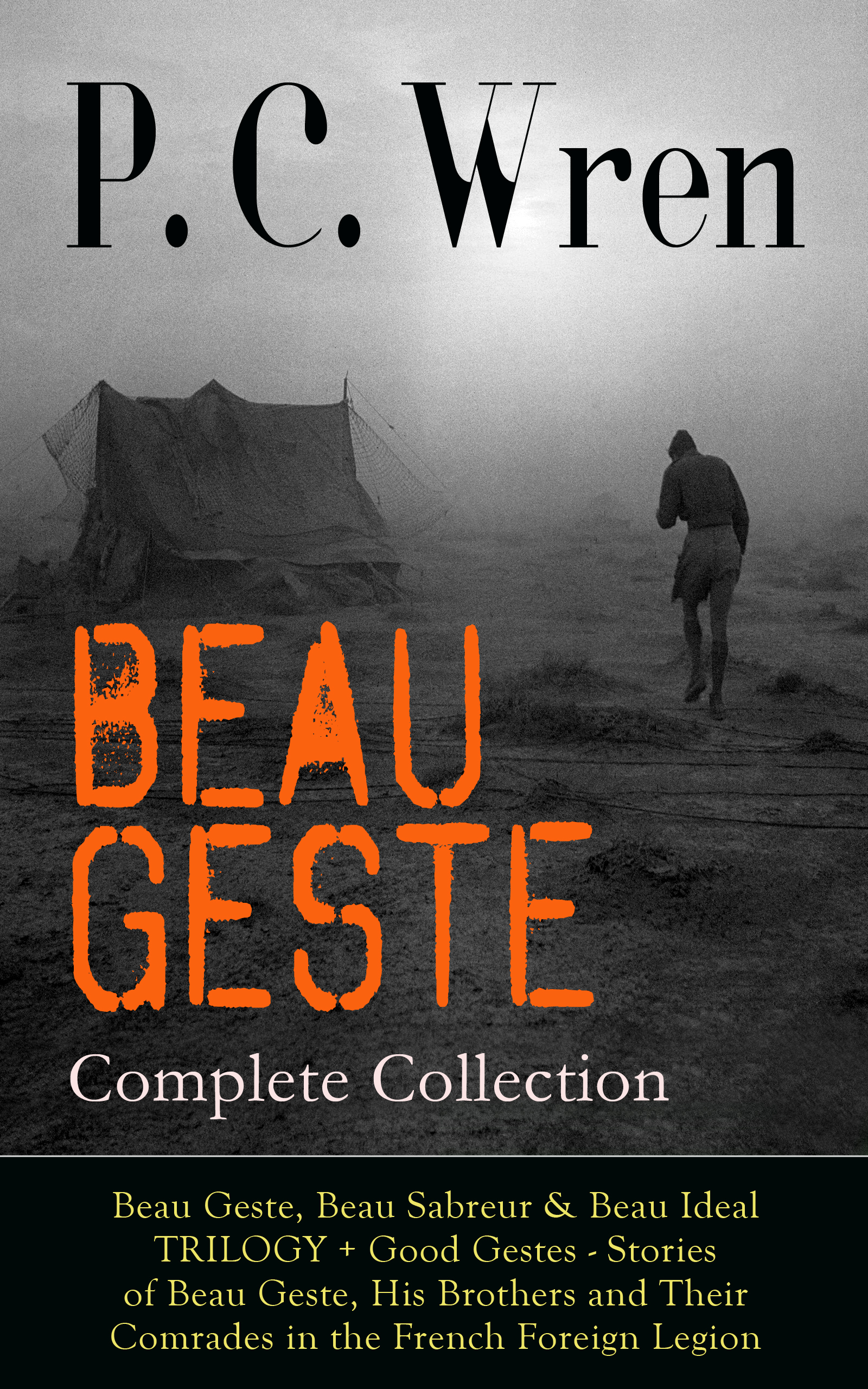 P. C. Wren BEAU GESTE - Complete Collection: Beau Geste, Beau Sabreur & Beau Ideal TRILOGY + Good Gestes - Stories of Beau Geste, His Brothers and Their Comrades in the French Foreign Legion цена 2017