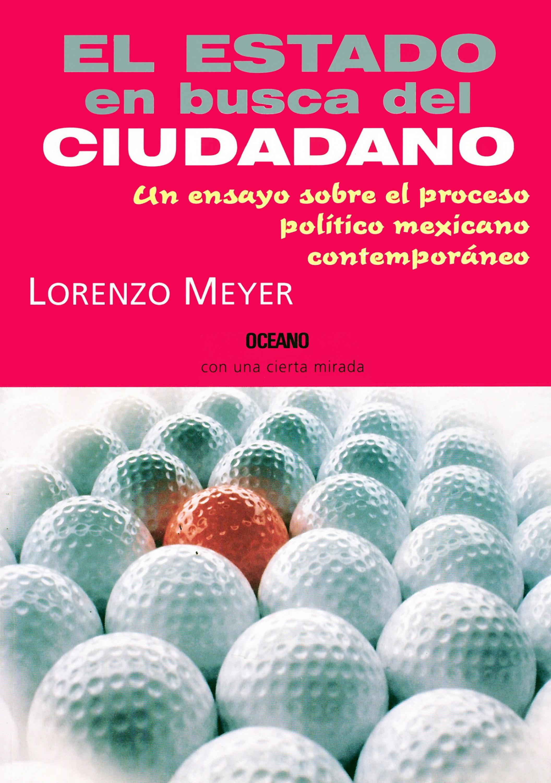 цены Lorenzo Meyer El Estado en busca del ciudadano