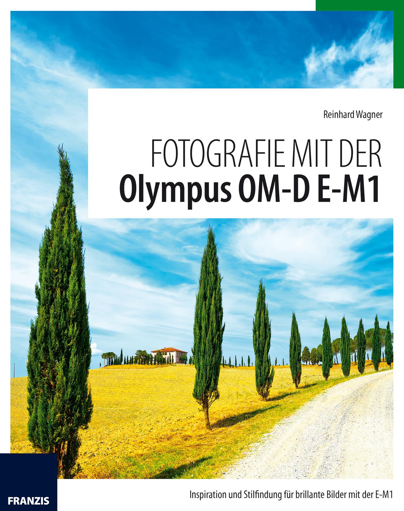 Reinhard Wagner Fotografie mit der Olympus OM-D E-M1 michael wagner sql xml 2006 evaluierung der standardkonformitat ausgewahlter datenbanksysteme