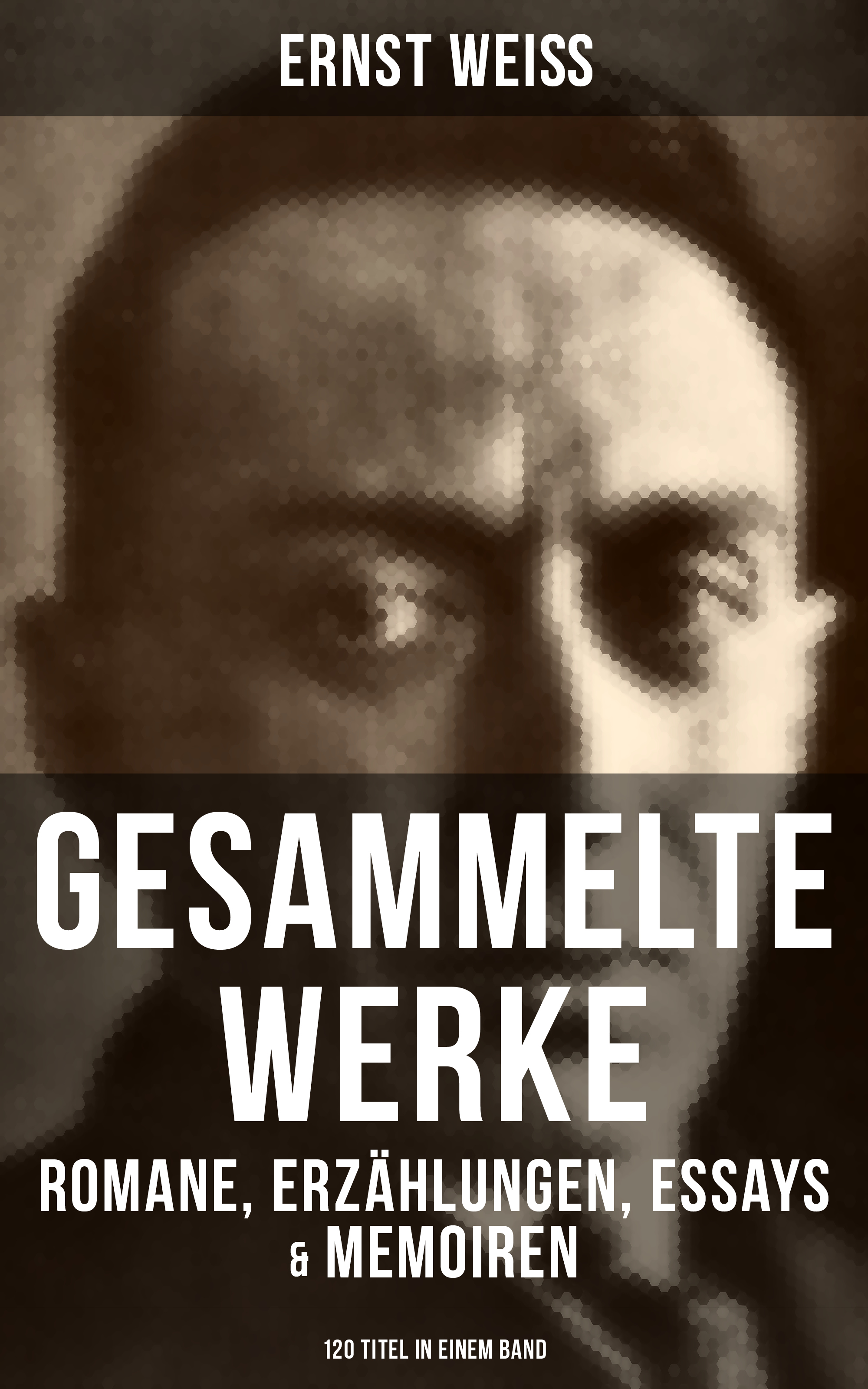 Ernst Weiß Gesammelte Werke: Romane, Erzählungen, Essays & Memoiren (120 Titel in einem Band) стоимость