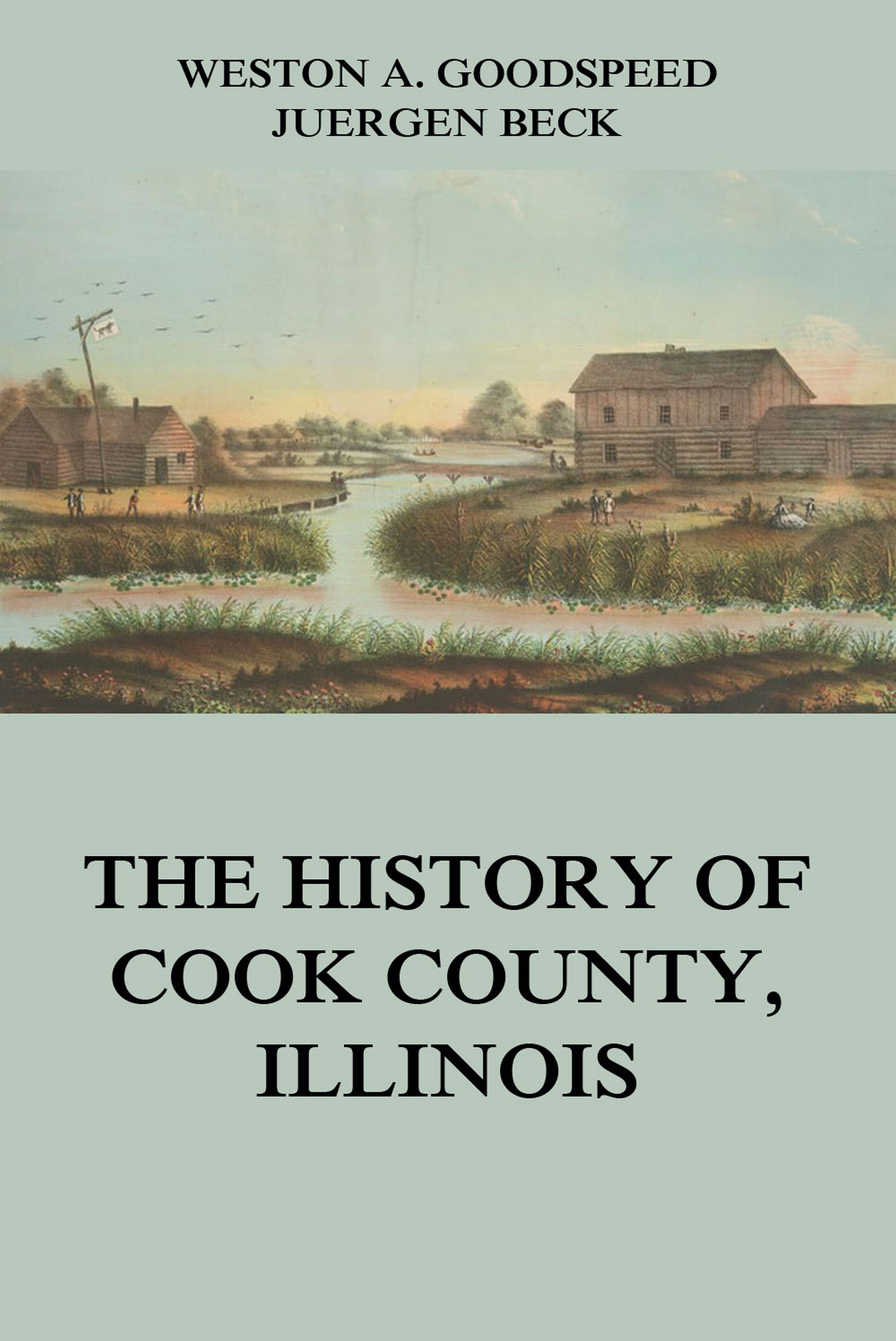 Weston A. Goodspeed The History of Cook County, Illinois jr john c mceldowney history of wetzel county west virginia