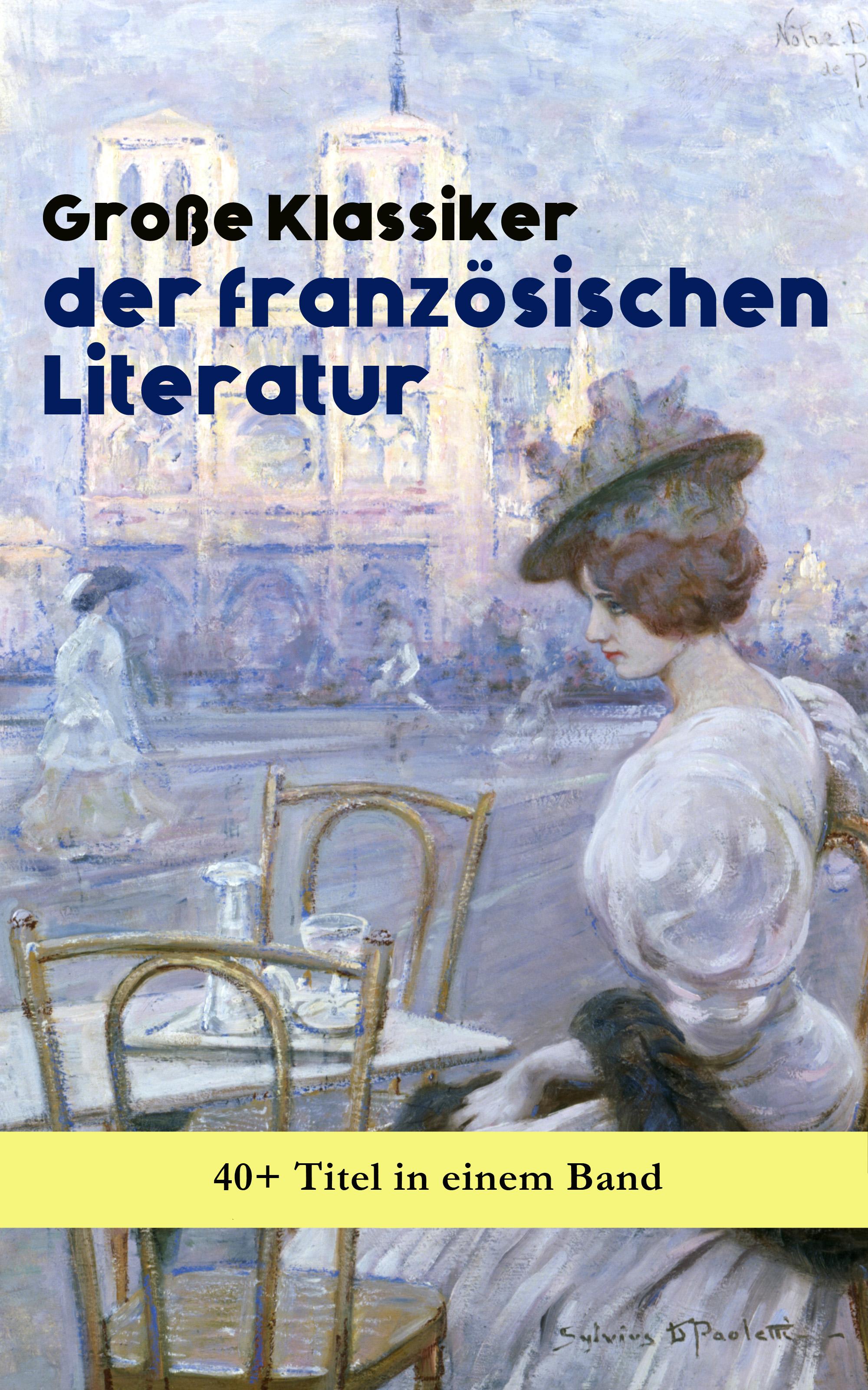 grosse klassiker der franzosischen literatur 40 titel in einem band