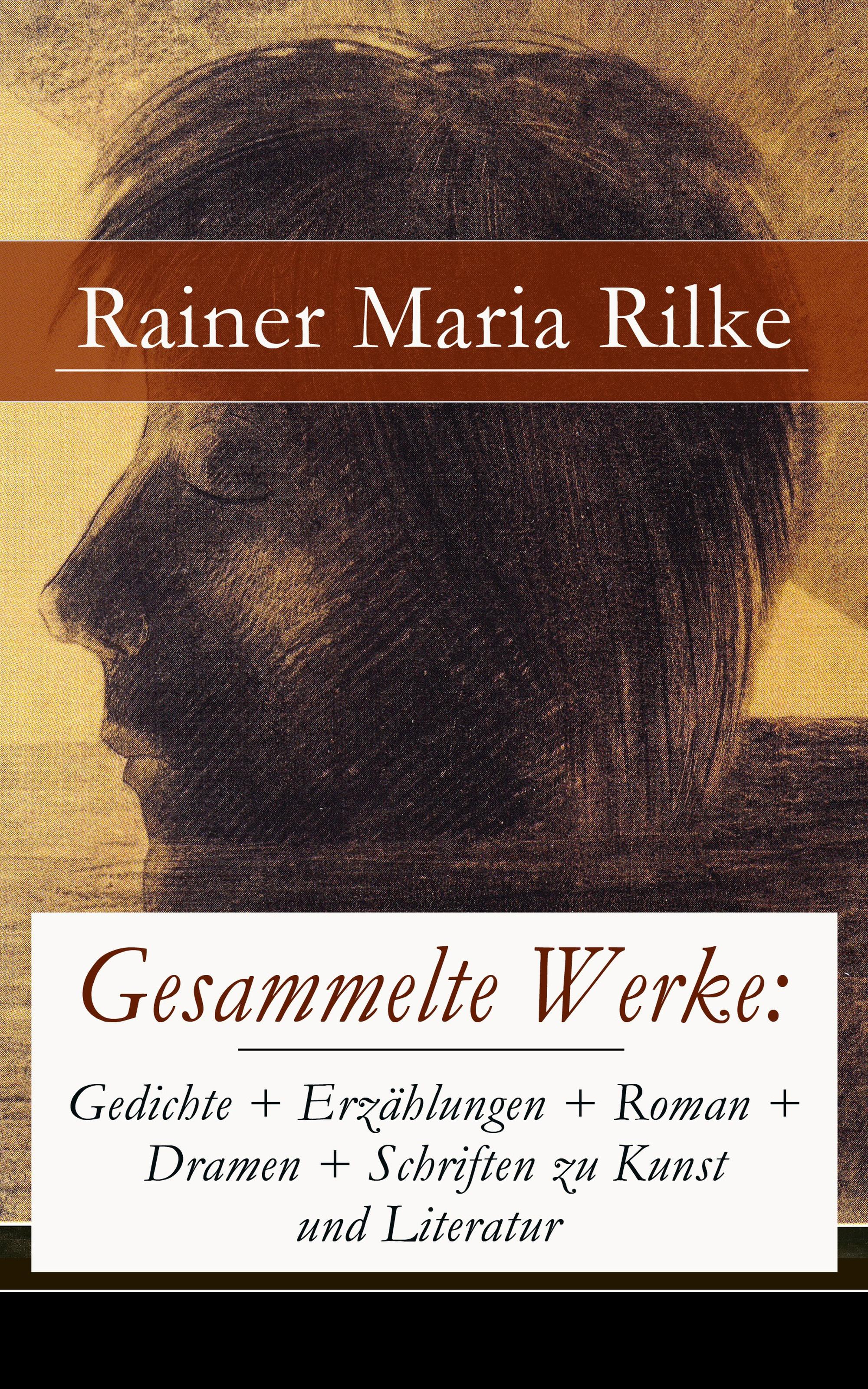Rainer Maria Rilke Gesammelte Werke: Gedichte + Erzählungen + Roman + Dramen + Schriften zu Kunst und Literatur oskar panizza gesammelte werke erzählungen psychologische schriften philosophische werke dramen gedichte autobiografie