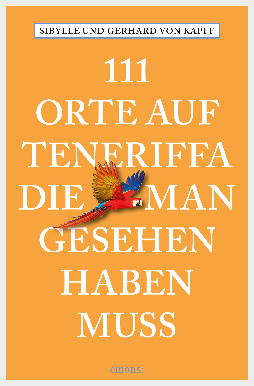Gerhard von Kapff 111 Orte auf Teneriffa, die man gesehen haben muss gerhard feix das grosse ohr von paris