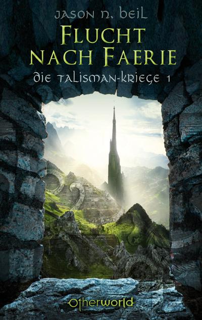 Jason N. Beil Die Talisman-Kriege - Flucht nach Faerie (Bd. 1) faerie tale
