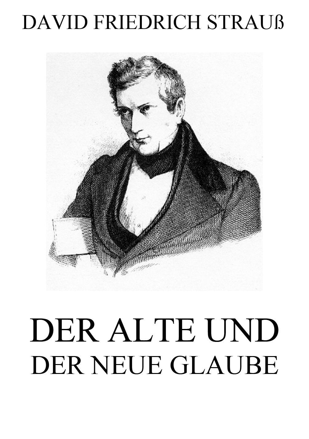David Friedrich Strauß Der alte und der neue Glaube