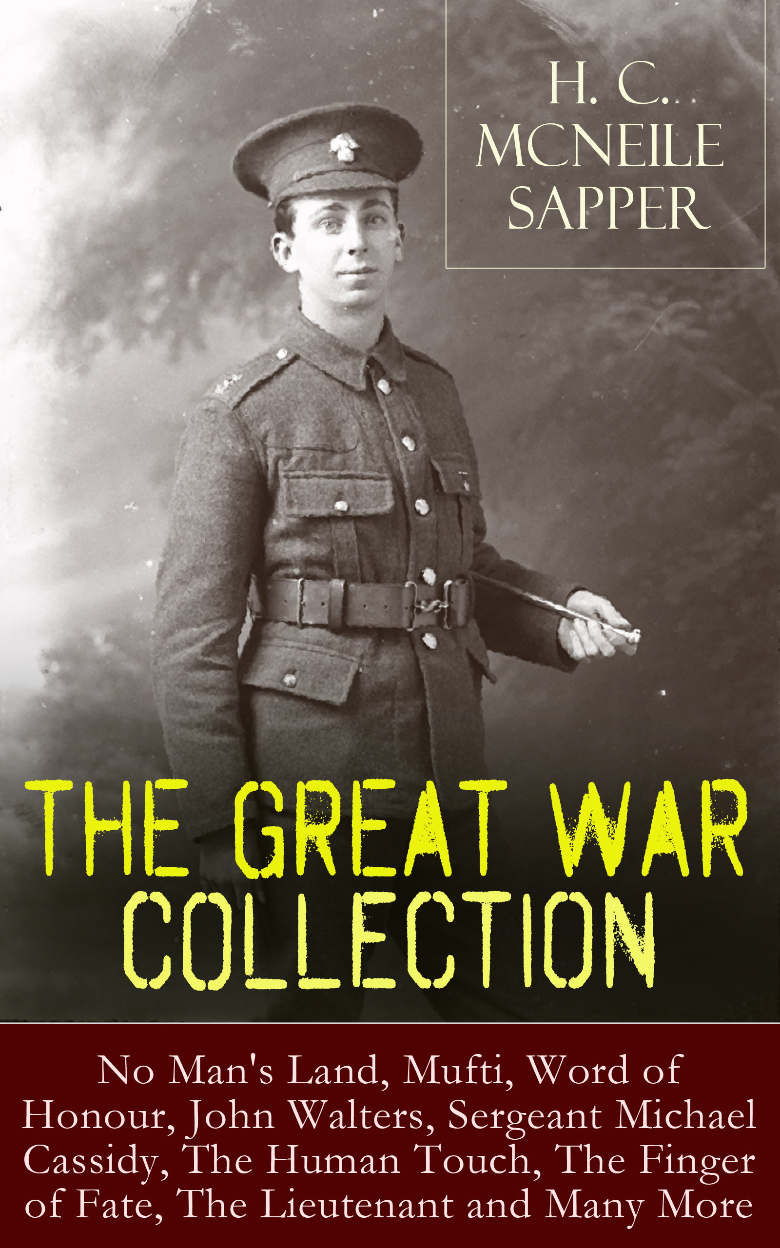 цена H. C. McNeile H. C. McNeile - The Great War Collection: No Man's Land, Mufti, Word of Honour, John Walters, Sergeant Michael Cassidy, The Human Touch, The Finger of Fate, The Lieutenant and Many More онлайн в 2017 году
