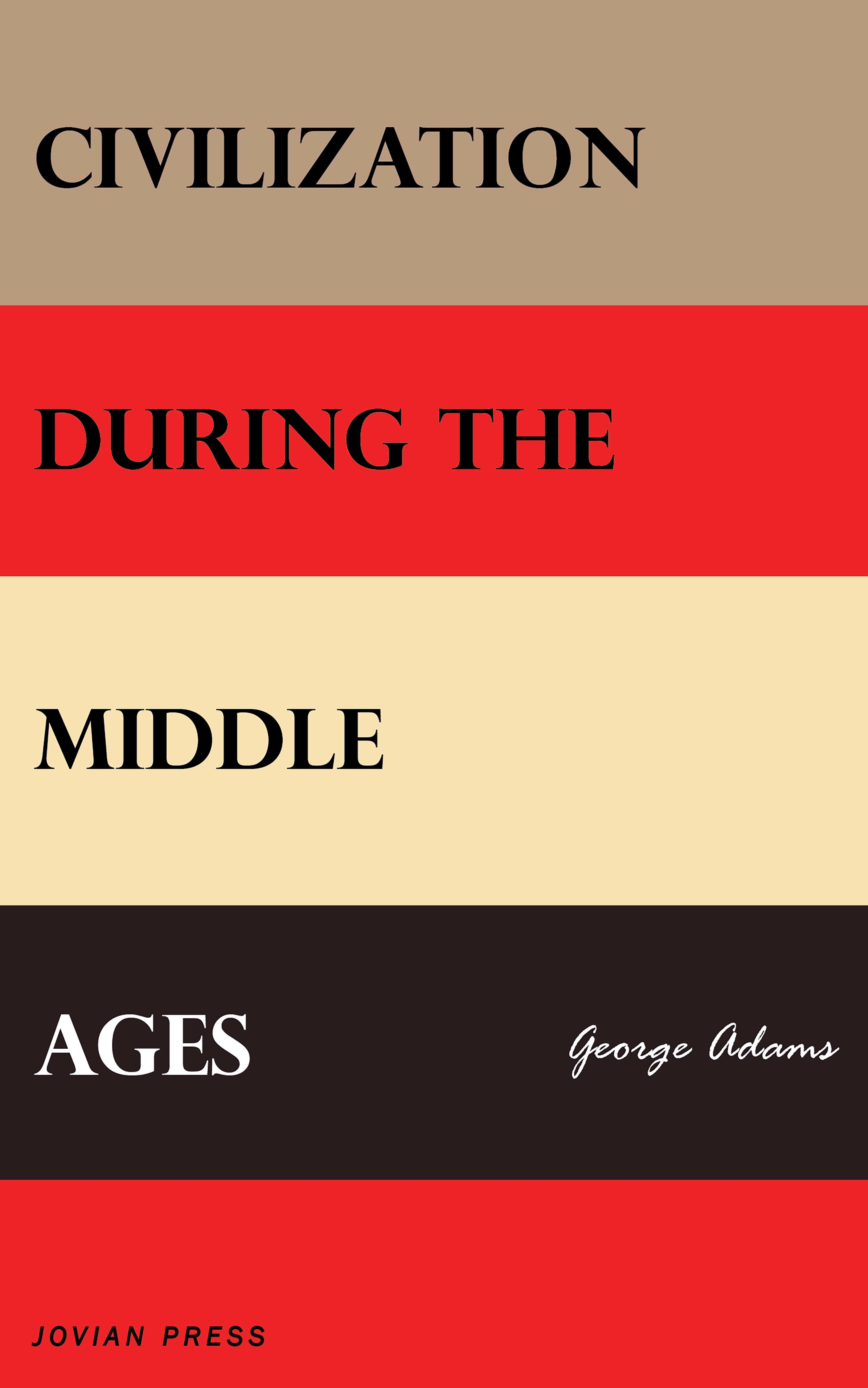 George Adams Civilization During the Middle Ages