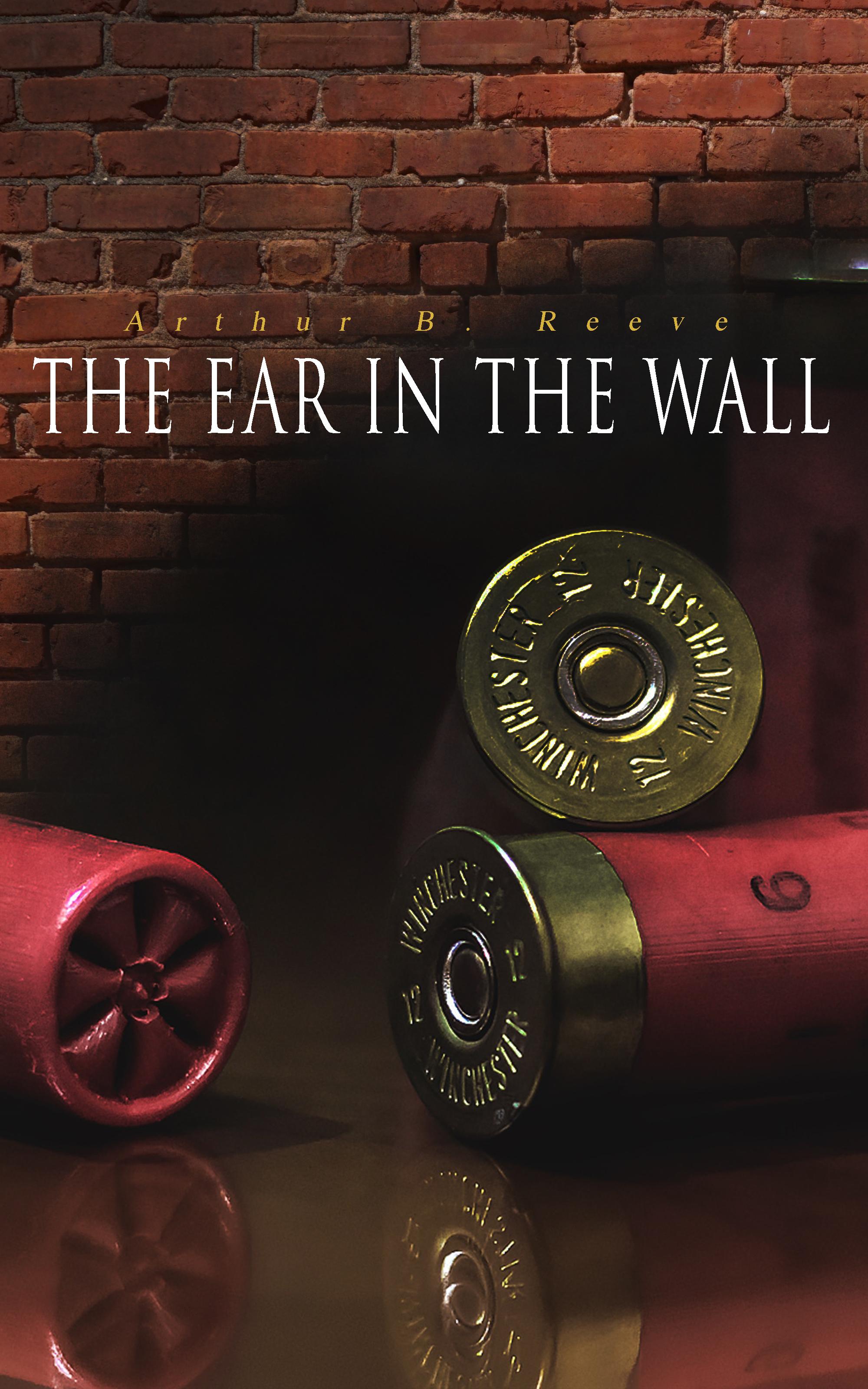 Arthur B. Reeve The Ear in the Wall the ear book