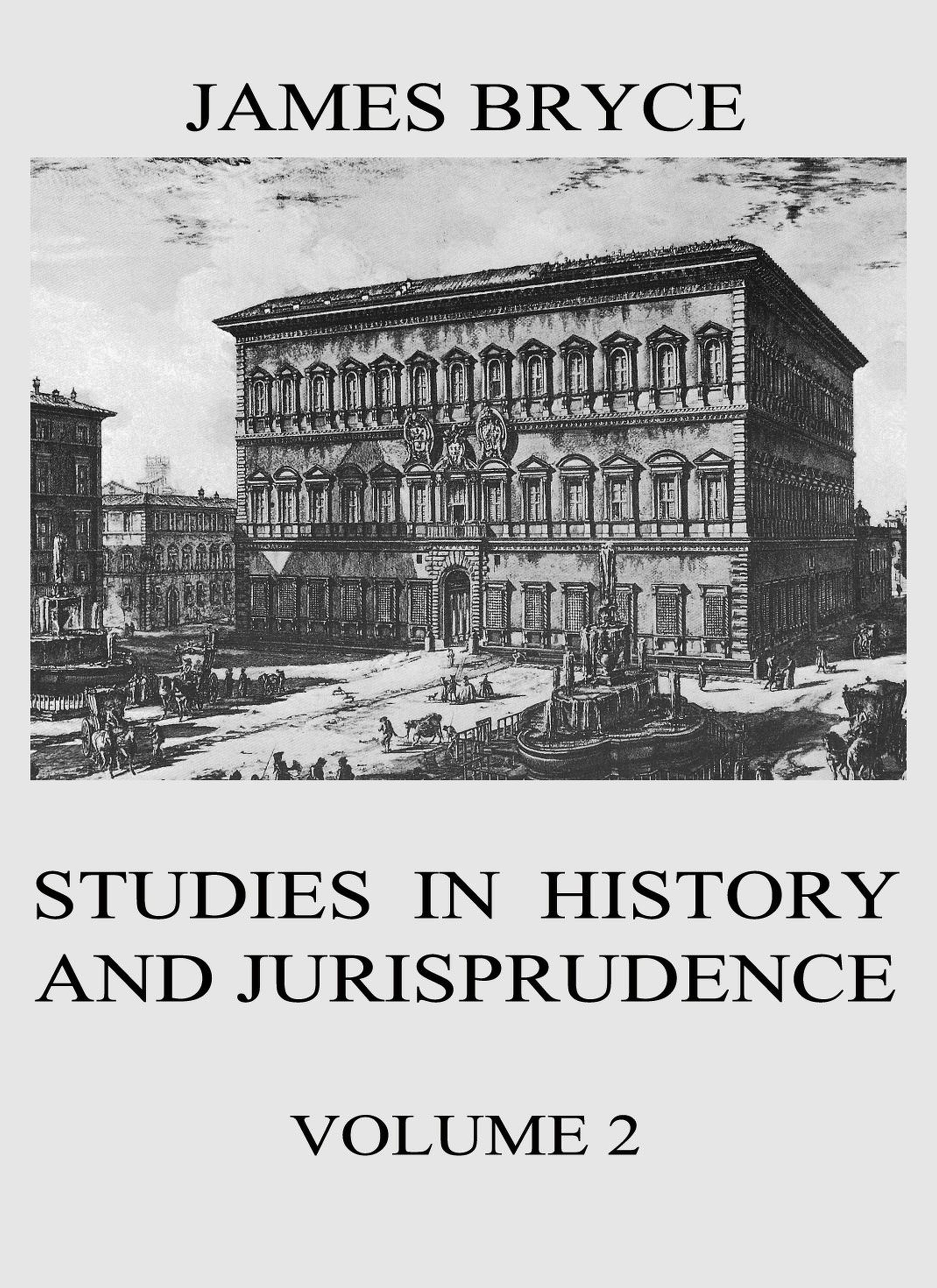 Viscount James Bryce Studies in History and Jurisprudence, Vol. 2 globalistics and globalization studies big history