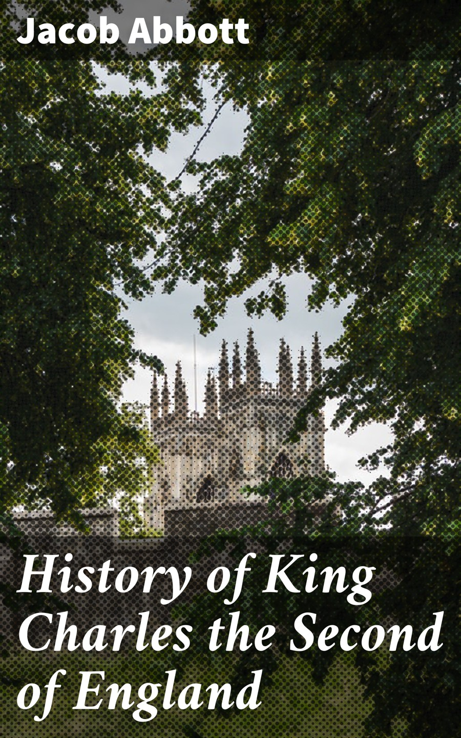 Jacob Abbott History of King Charles the Second of England jacob abbott charles i
