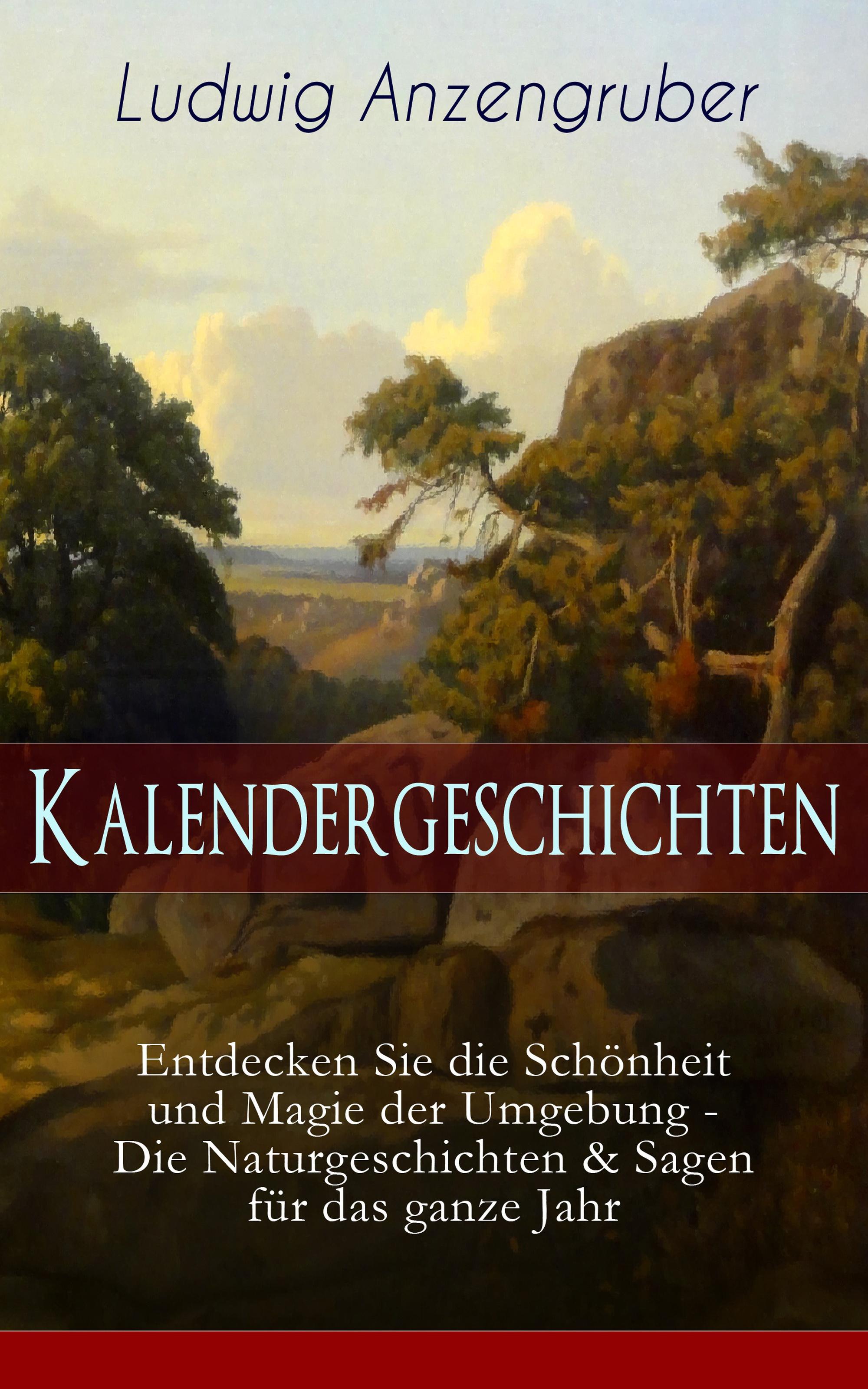 цена Anzengruber Ludwig Kalendergeschichten (Entdecken Sie die Schönheit und Magie der Umgebung - Die Naturgeschichten & Sagen für das ganze Jahr) онлайн в 2017 году