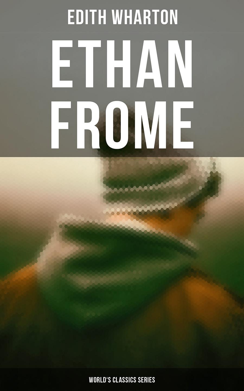 Edith Wharton Ethan Frome (World's Classics Series) edith wharton ethan frome