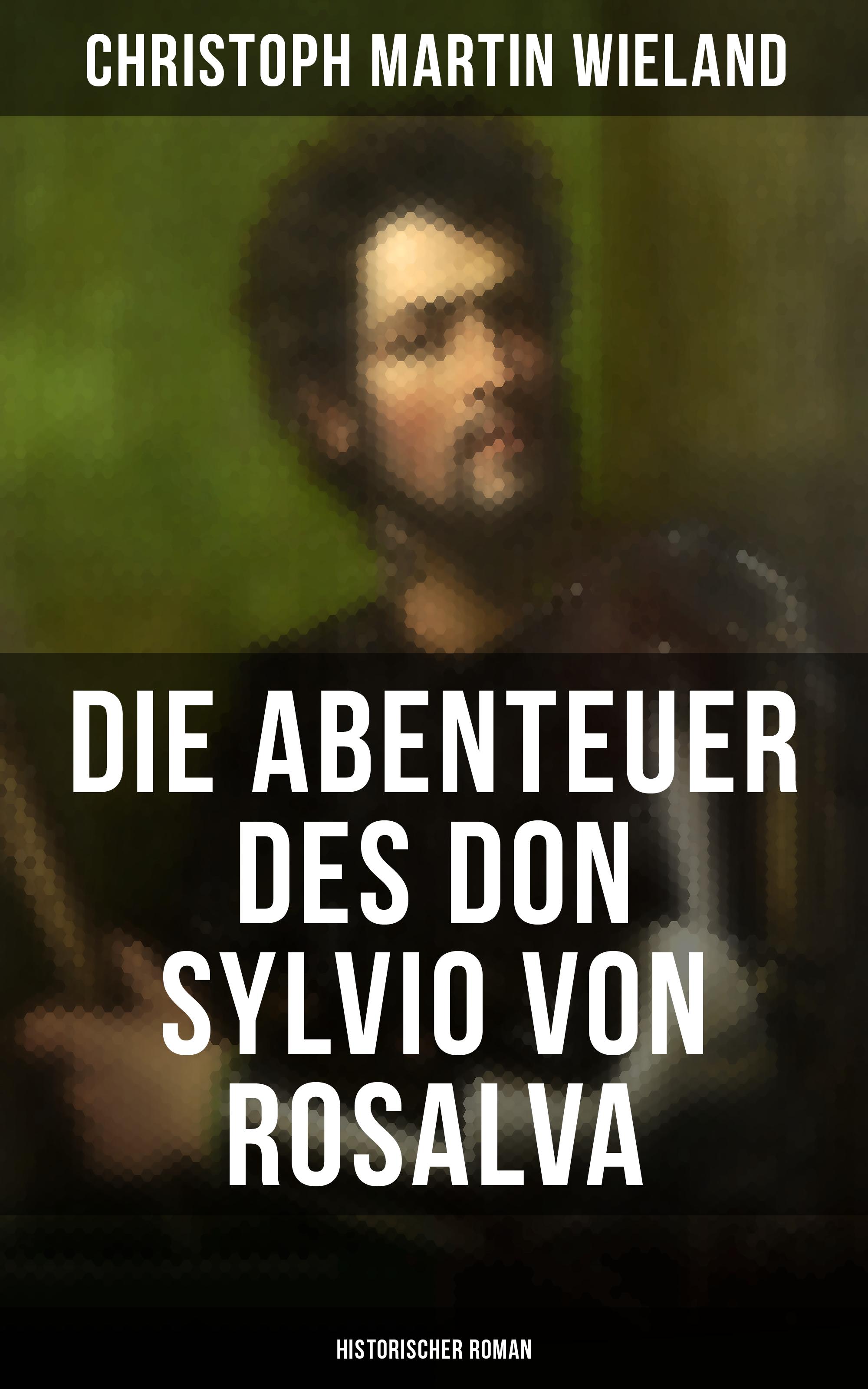 Christoph Martin Wieland Die Abenteuer des Don Sylvio von Rosalva (Historischer Roman) christoph martin wieland geschichte des weisen danischmend