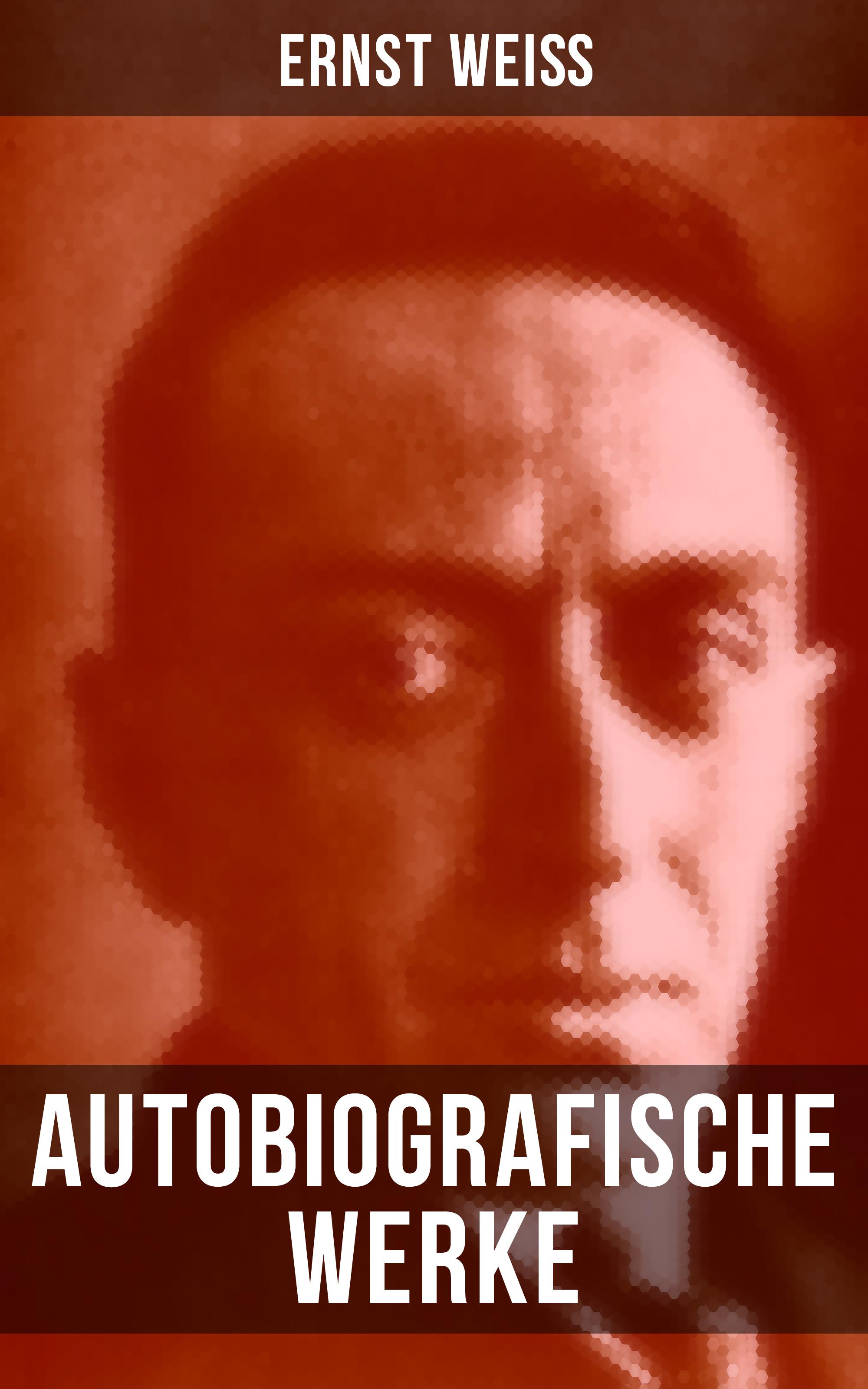Ernst Weiß Autobiografische Werke von Ernst Weiß ernst weiß nahar