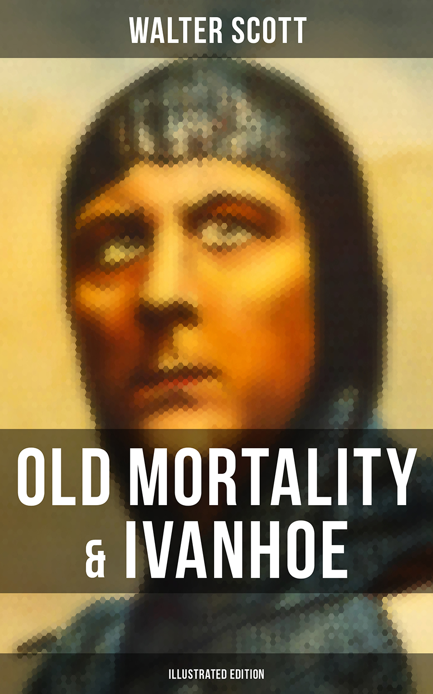 Walter Scott Old Mortality & Ivanhoe (Illustrated Edition)