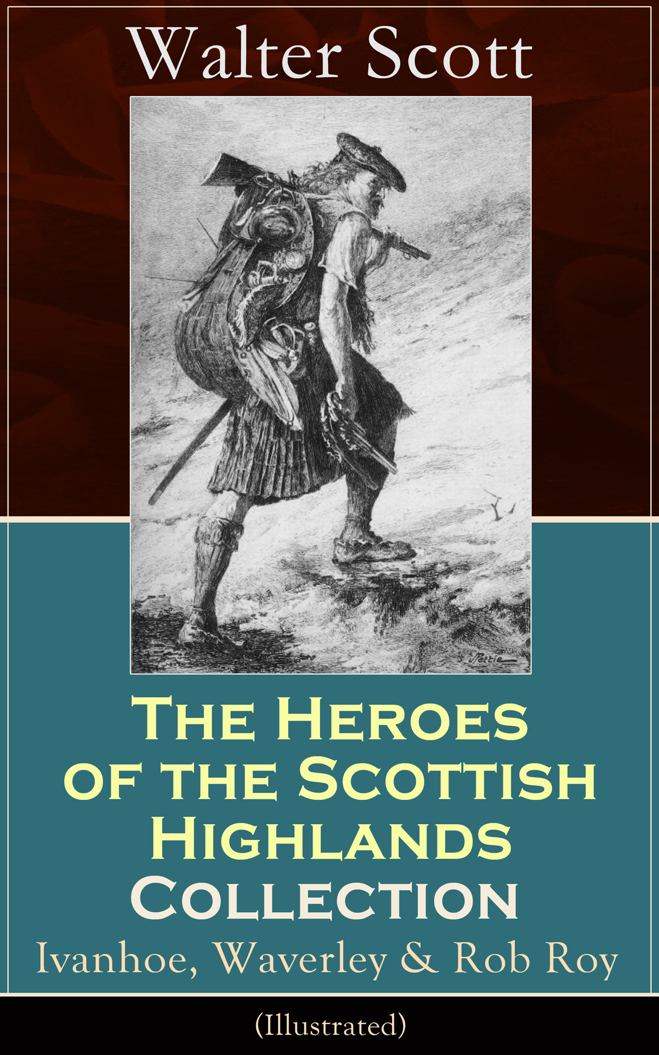 Walter Scott The Heroes of the Scottish Highlands Collection: Ivanhoe, Waverley & Rob Roy (Illustrated) walter scott tales of my landlord the stories from the scottish highlands illustrated edition