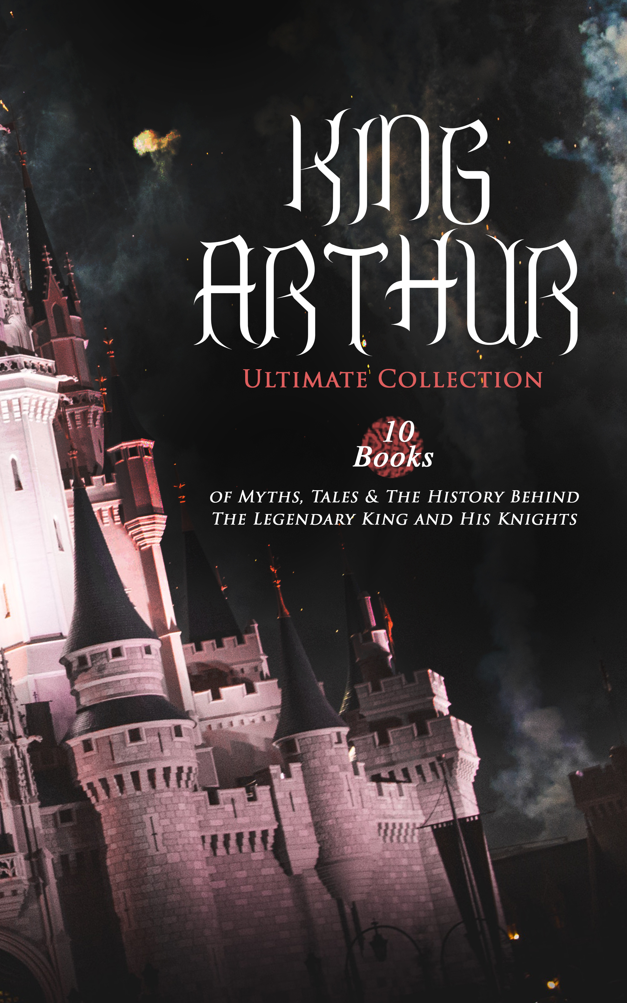 Richard Morris KING ARTHUR - Ultimate Collection: 10 Books of Myths, Tales & The History Behind The Legendary King and His Knights the yardbirds the yardbirds the ultimate collection 2 cd