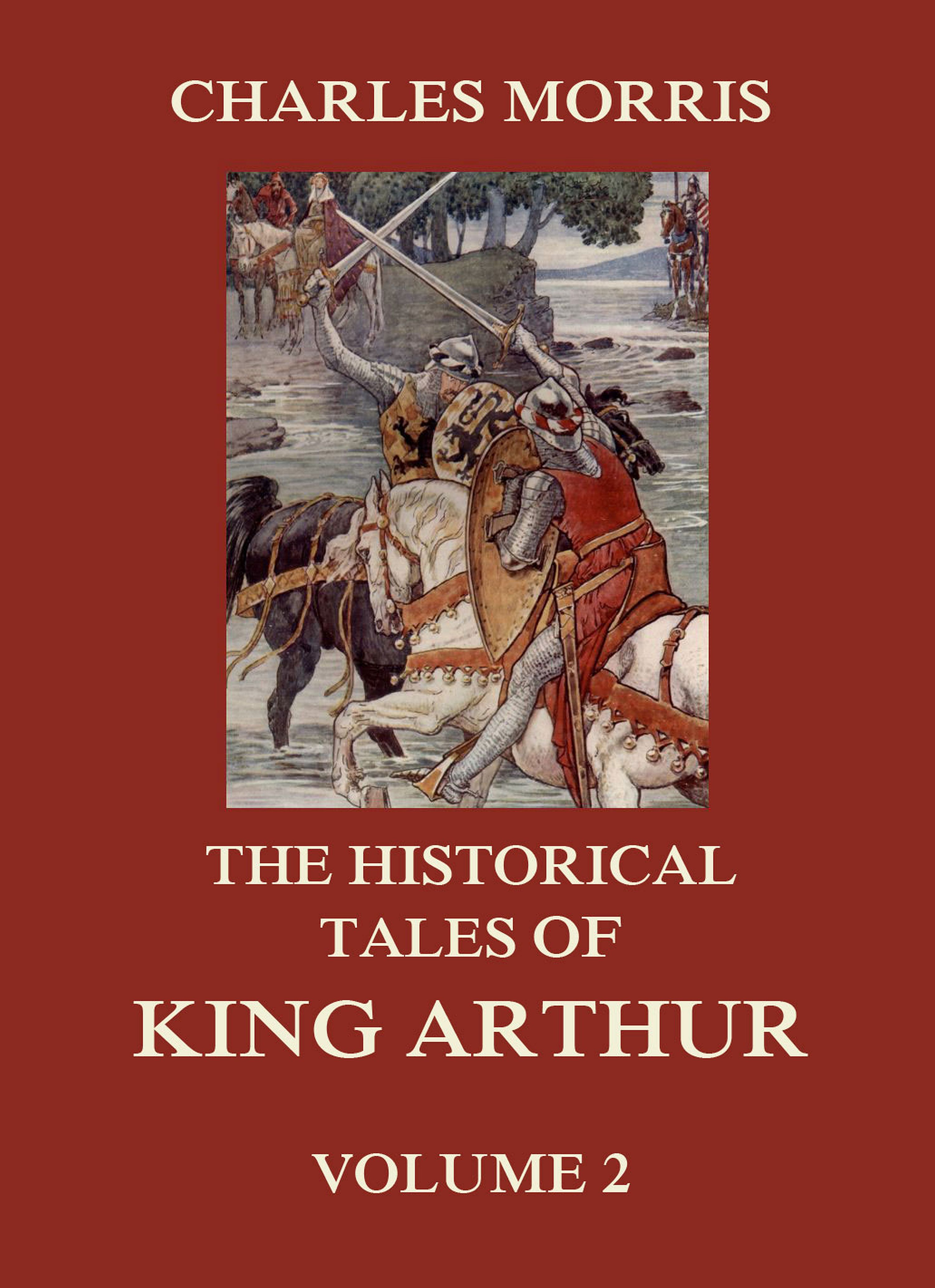 Charles Morris The Historical Tales of King Arthur, Vol. 2 charles king the general s double