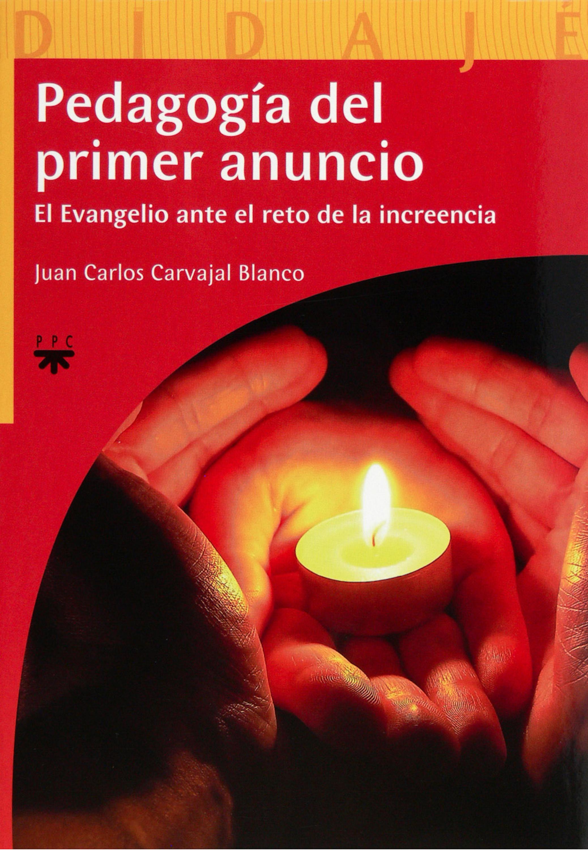 Juan Carlos Carvajal Blanco Pedagogía del primer anuncio