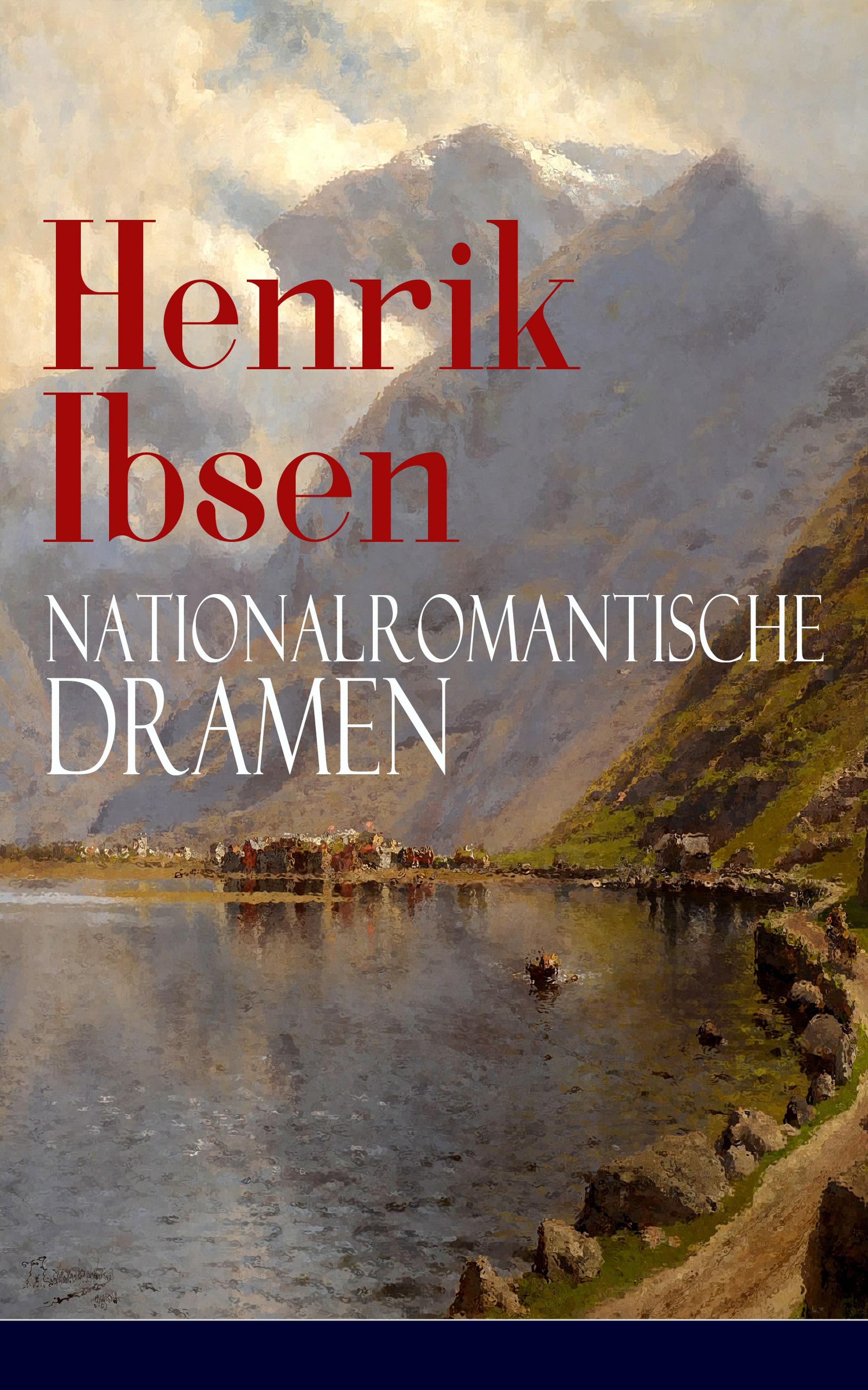 Henrik Ibsen Henrik Ibsen: Nationalromantische Dramen henrik ibsen gesammelte werke