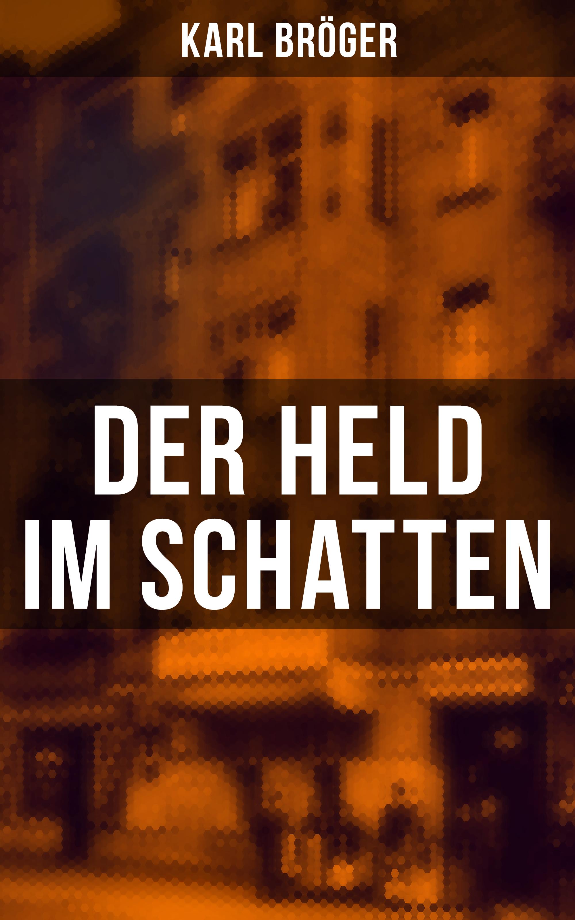 Karl Bröger Der Held im Schatten karl friedrich hensler eugen der zweyte der held unsrer zeit