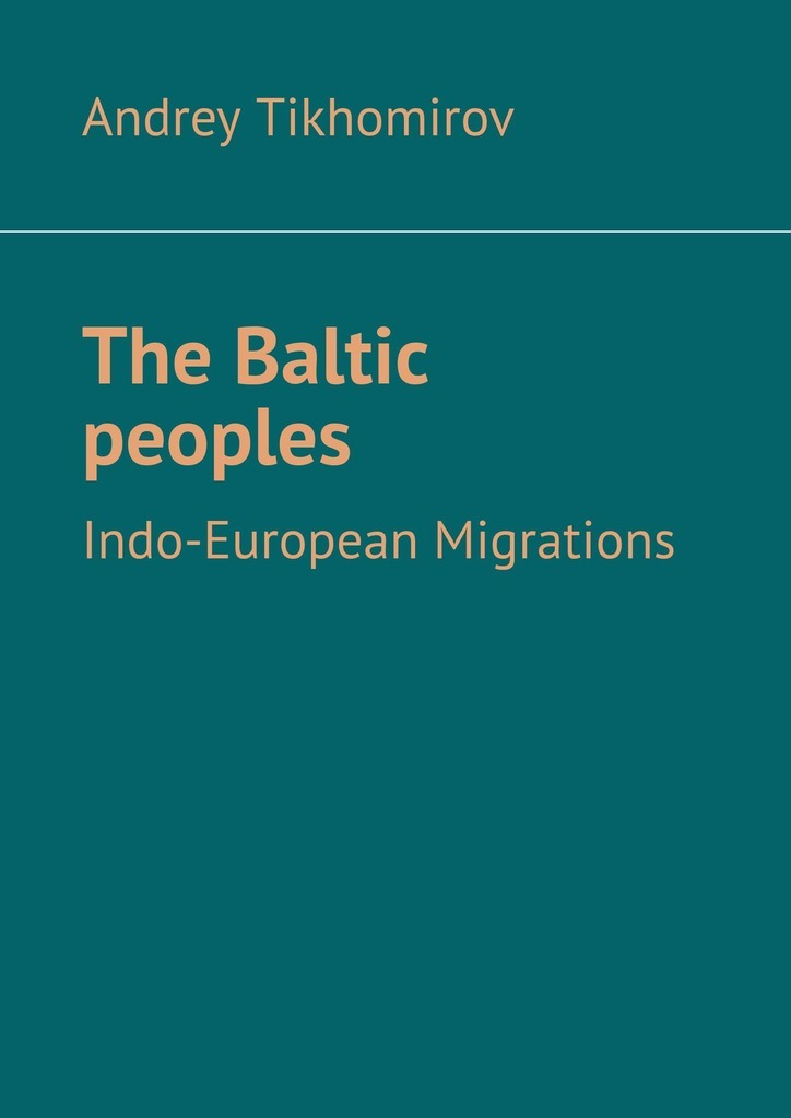 Andrey Tikhomirov The Baltic peoples. Indo-European Migrations homeland