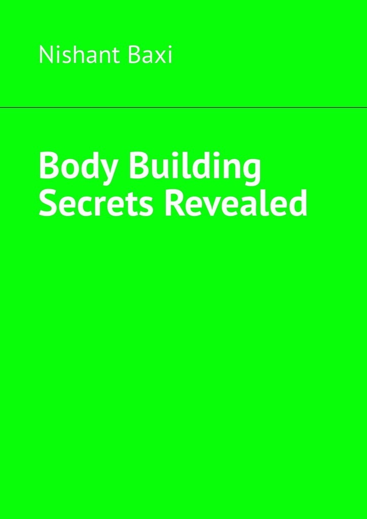 Nishant Baxi Body Building Secrets Revealed nishant baxi the most indepth self discovery book–ever