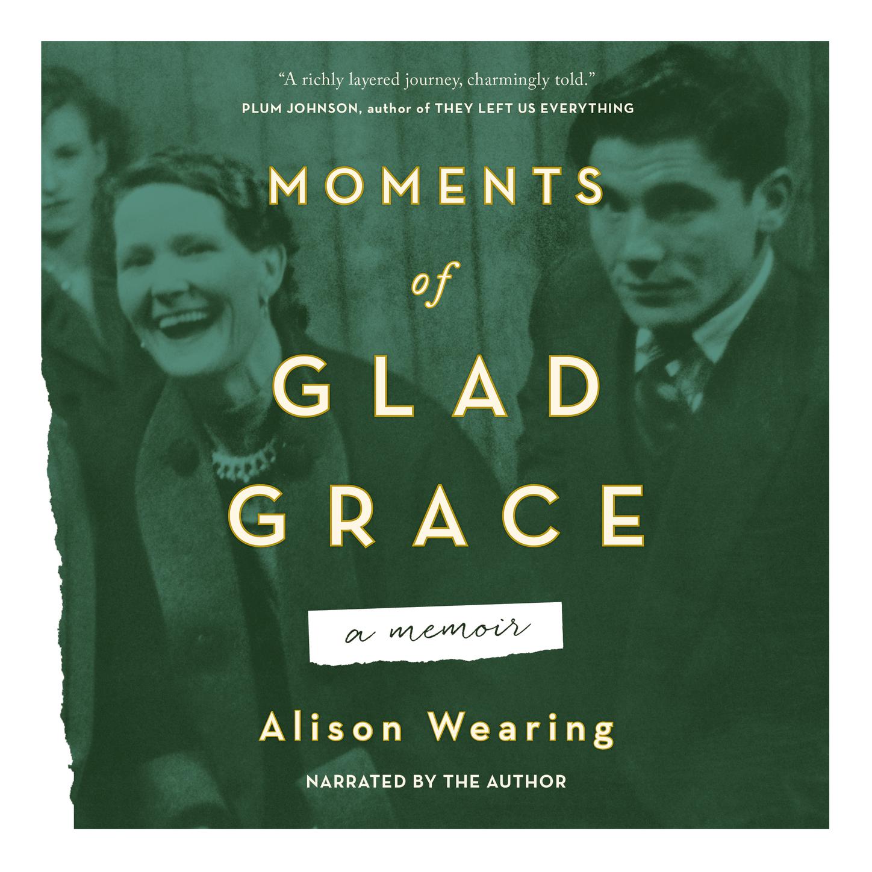 Alison Wearing Moments of Glad Grace - A Memoir (Unabridged) alison chisholm writing a mini memoir