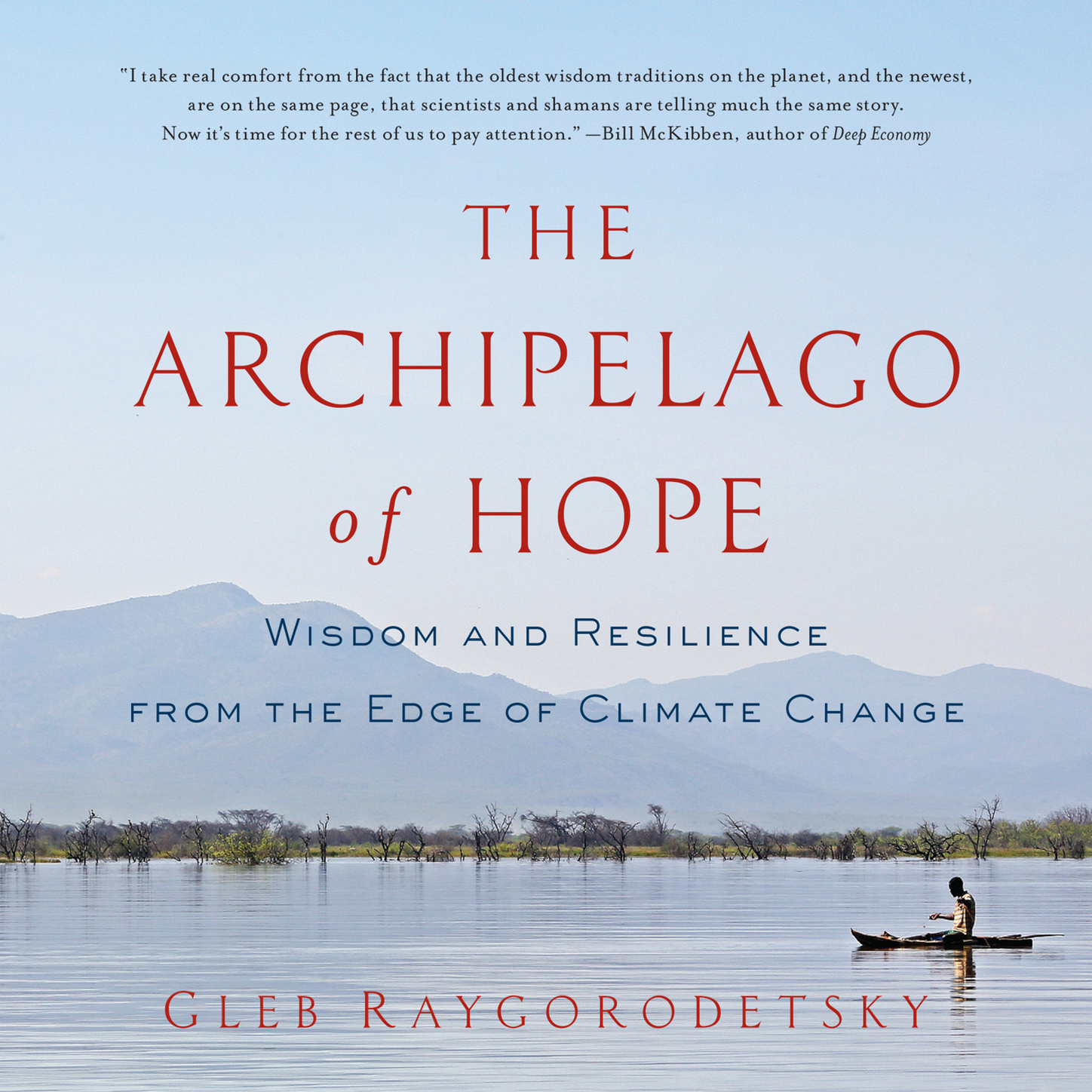 Gleb Raygorodetsky The Archipelago of Hope - Wisdom and Resilience from the Edge of Climate Change (Unabridged) the wisdom of hair