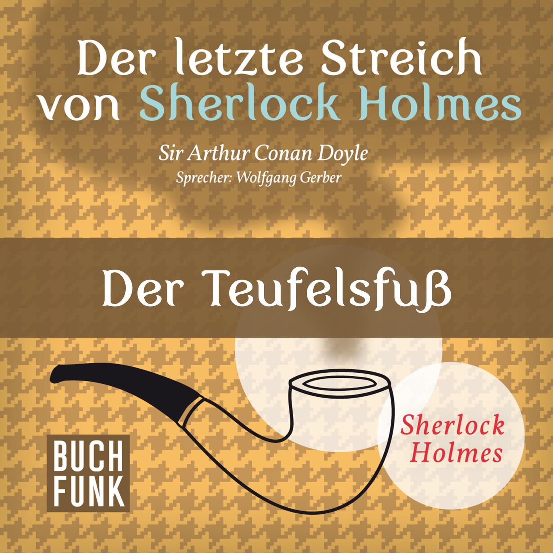 Arthur Conan Doyle Sherlock Holmes - Der letzte Streich: Der Teufelsfuß (Ungekürzt) robert brown der letzte atemzug