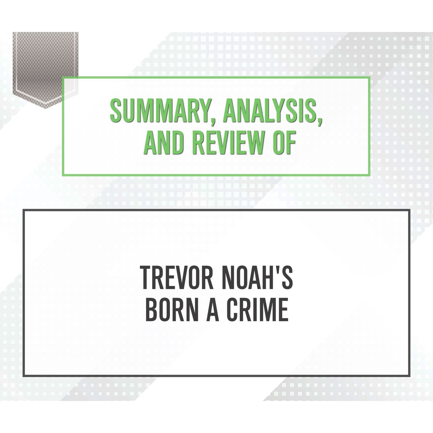 Summary, Analysis, and Review of Trevor Noah's Born a Crime (Unabridged) фото