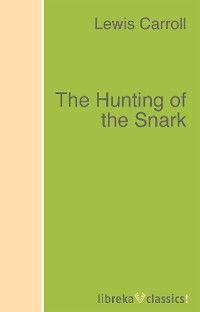 Lewis Carroll The Hunting of the Snark