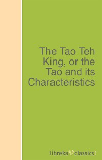 Laozi The Tao Teh King, or the Tao and its Characteristics