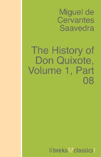 цена Miguel de Cervantes Saavedra The History of Don Quixote, Volume 1, Part 08 онлайн в 2017 году