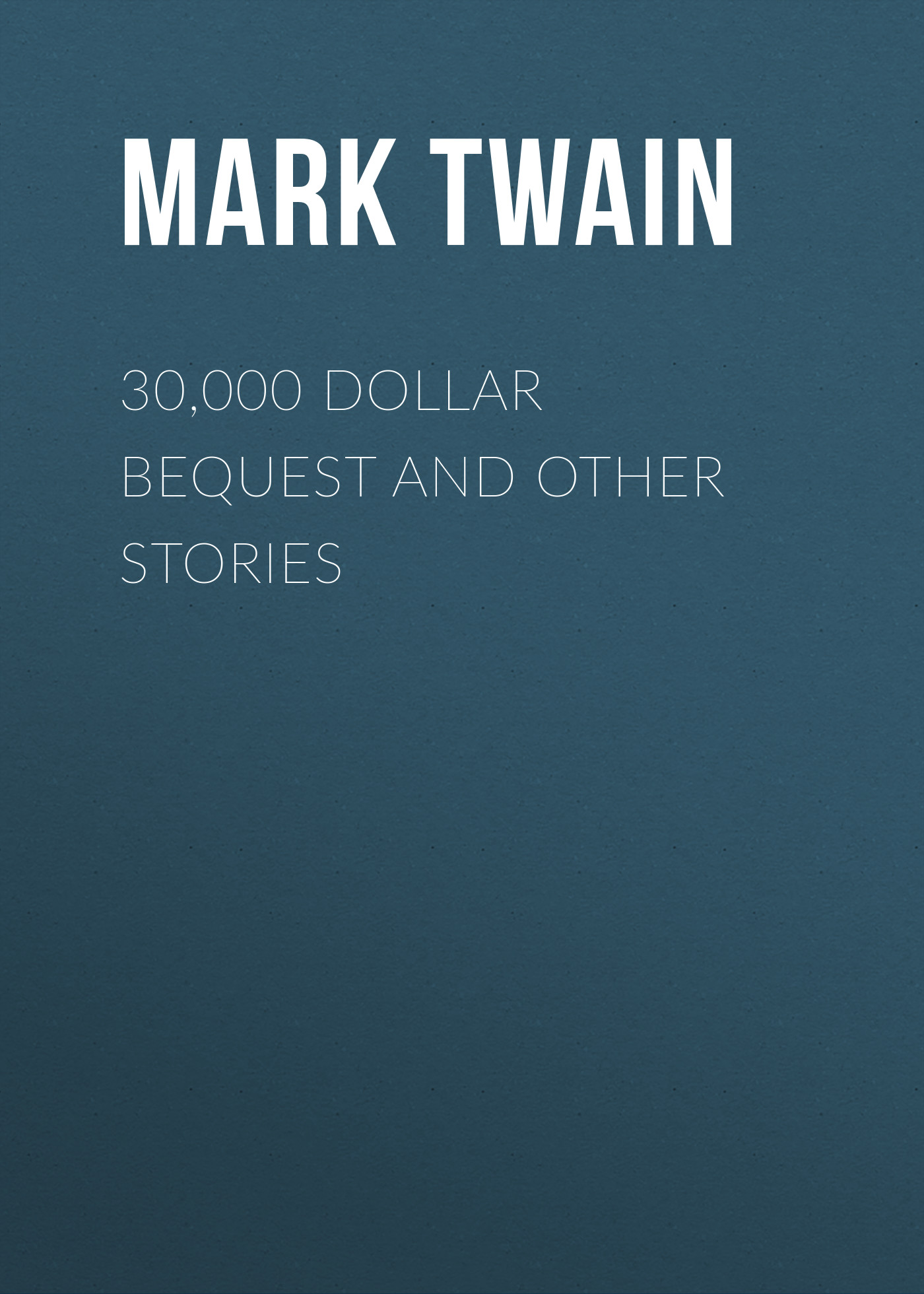Марк Твен 30,000 Dollar Bequest and Other Stories марк твен 30 000 dollar bequest and other stories