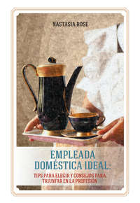 Обложка «Empleada doméstica ideal. Tips para elegir y consejos para triunfar en la profesión»