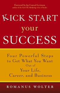 Обложка «Kick Start Your Success. Four Powerful Steps to Get What You Want Out of Your Life, Career, and Business»