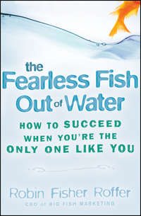 Обложка «The Fearless Fish Out of Water. How to Succeed When You're the Only One Like You»