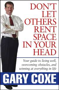 Обложка «Don't Let Others Rent Space in Your Head. Your Guide to Living Well, Overcoming Obstacles, and Winning at Everything in Life»
